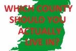 Which Irish County Should You Actually Live In?