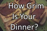 How Grim Is Your Dinner?