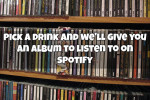 Pick A Drink And We'll Give You An Album To Listen To On Spotify