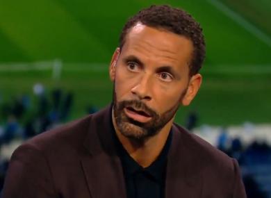 Rio Ferdinand was speaking on BT Sport.